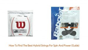 How To Find The Best Hybrid Strings For Spin And Power (Guide)