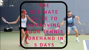 The Ultimate Guide to Improving Your Tennis Forehand in 5 Days