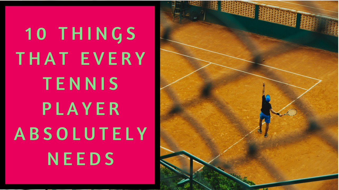 10 Things That Every Tennis Player Absolutely Needs