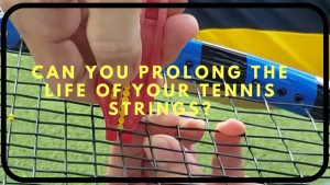 Can You Prolong the Life of Your Tennis Strings?