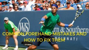 Common Forehand Mistakes and How to Fix Them